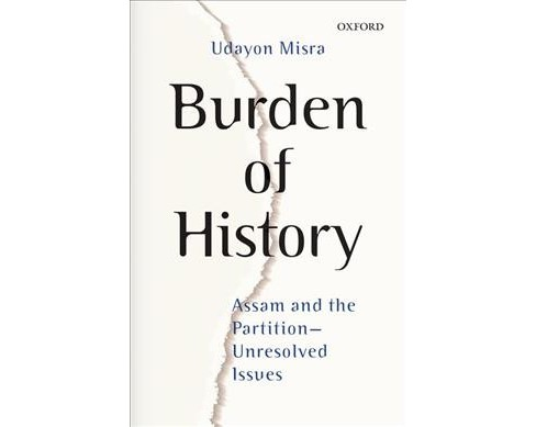 Burden of History : Assam and the Partition-Unresolved Issues (Hardcover) (Udayon Misra) - image 1 of 1