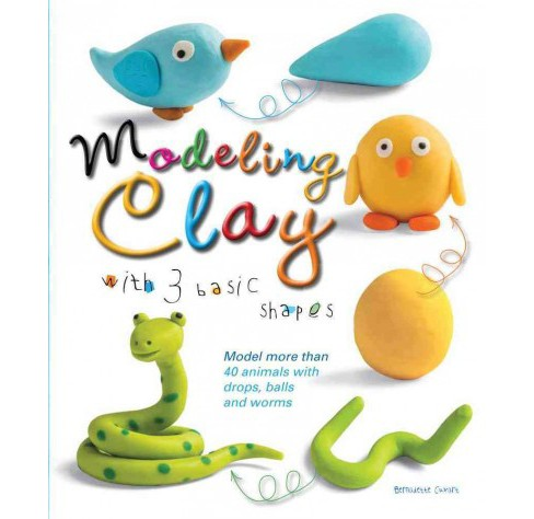 Modeling Clay With 3 Basic Shapes (Paperback) (Bernadette Cuxart) - image 1 of 1