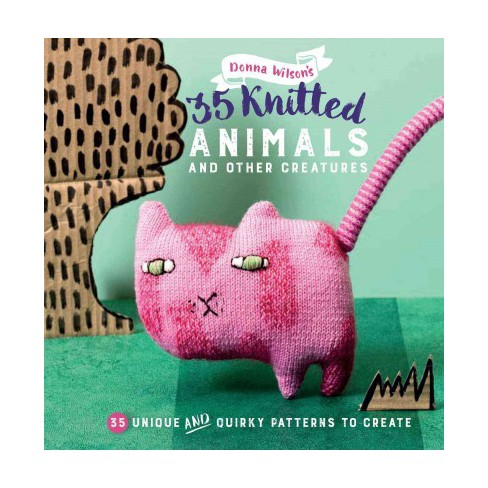 35 Knitted Animals And Other Creatures 35 Unique And Quirky
