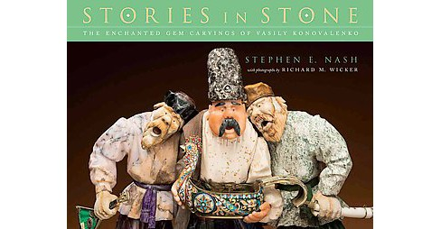 Stories in Stone : The Enchanted Gem Carvings of Vasily Konovalenko (Paperback) (Stephen E. Nash) - image 1 of 1