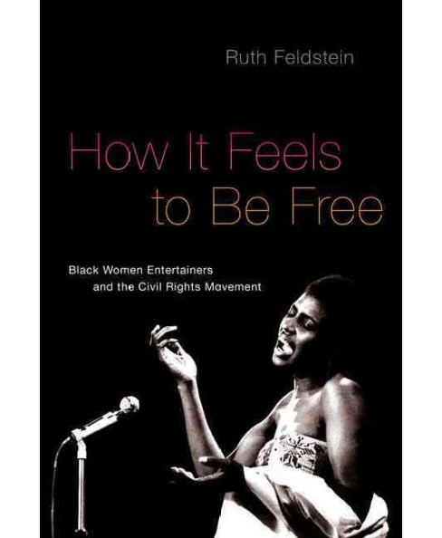 How It Feels to Be Free : Black Women Entertainers and the Civil Rights Movement (Reprint) (Paperback) - image 1 of 1