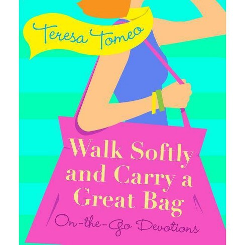 Walk Softly and Carry a Great Bag - by  Teresa Tomeo (Paperback) - image 1 of 1