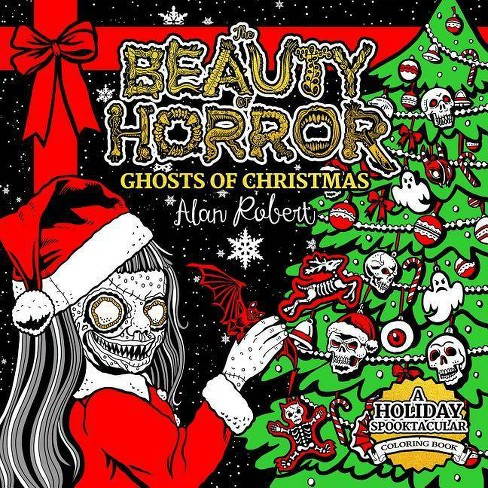 The Beauty Of Horror Ghosts Of Christmas Coloring Book By Alan Robert Paperback Target