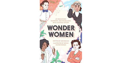 Wonder Women : 25 Innovators, Inventors, and Trailblazers Who Changed History (Hardcover) (Sam Maggs) - image 1 of 1