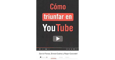Como triunfar en you tube / How to succeed in youtube (Paperback) (Daniel Feixas & Ernest Codina & Roger - image 1 of 1