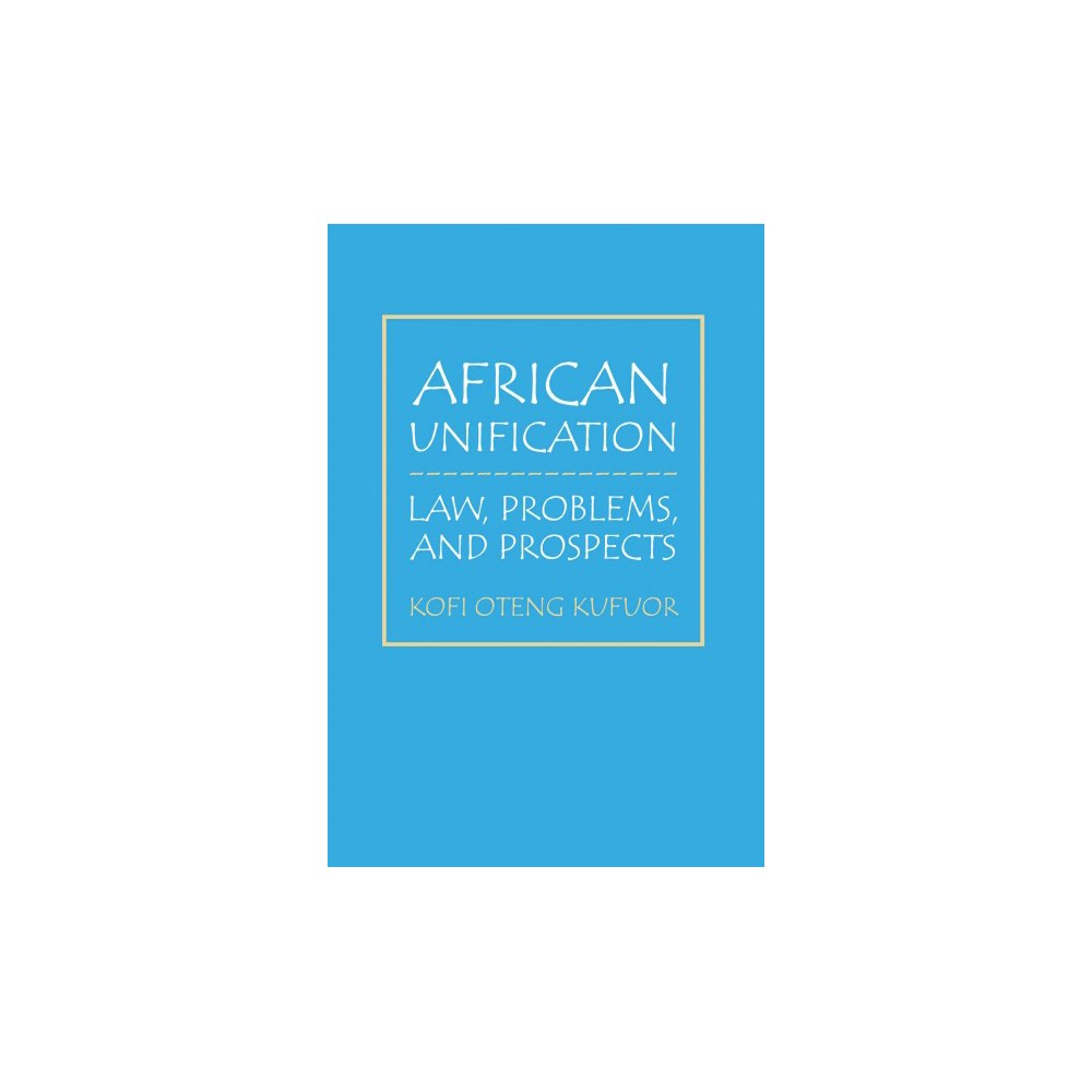 African Unification : Law, Problems, and Prospects (Paperback) (Kofi Oteng Kufuor)