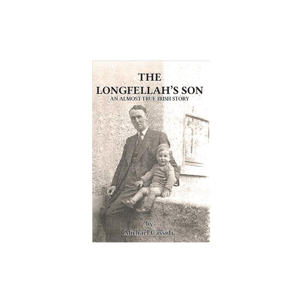 Longfellah's Son - (Almost True Irish Story) by Michael Cassidy (Paperback)