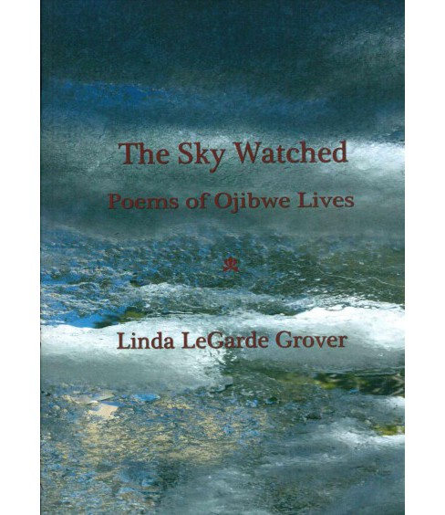 Sky Watched : Poems of Ojibwe Lives (Paperback) (Linda Legarde Grover) - image 1 of 1