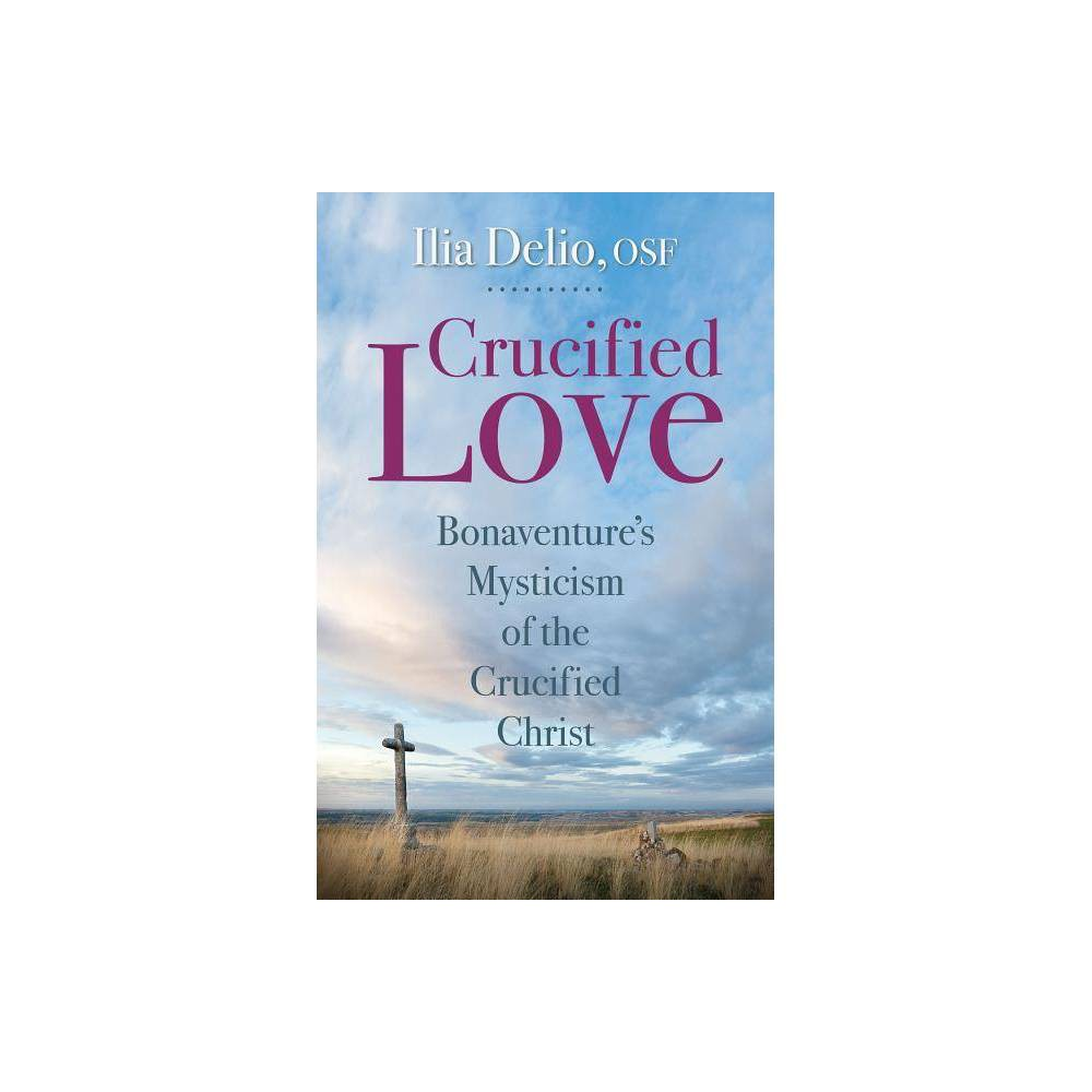 Crucified Love Studies In Franciscanism By Ilia Delio Paperback