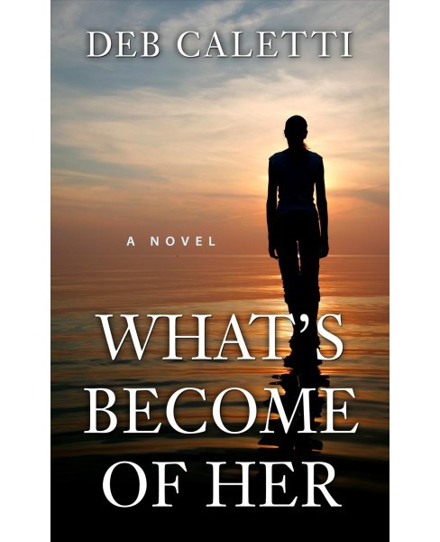 What's Become of Her -  (Wheeler Large Print Book Series) by Deb Caletti (Hardcover) - image 1 of 1