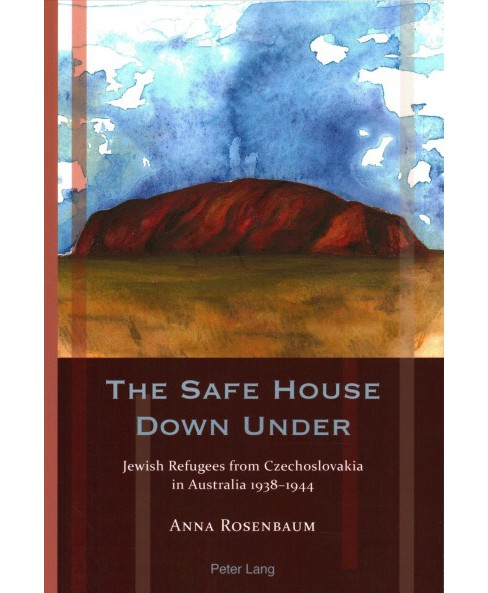 Safe House Down Under : Jewish Refugees from Czechoslovakia in Australia 1938-1944 (Paperback) (Anna - image 1 of 1