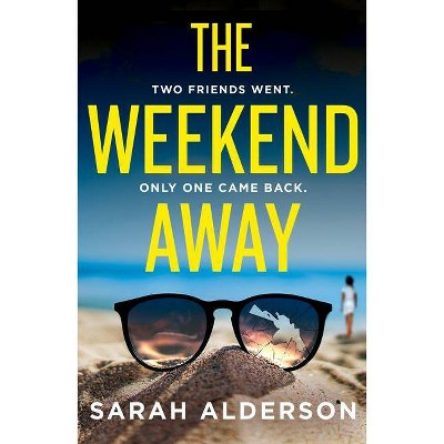 The Weekend Away - by  Sarah Alderson (Paperback)