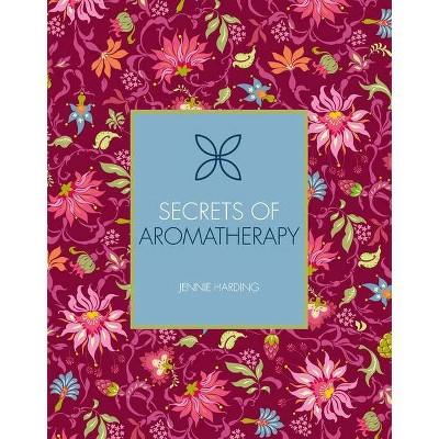 Secrets of Aromatherapy - (Holistic Secrets) by  Jennie Harding (Paperback)