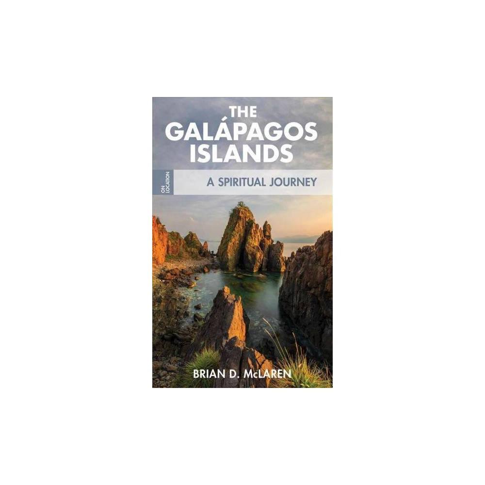 Galapagos Islands : A Spiritual Journey - (On Location) by Brian D. McLaren (Paperback)