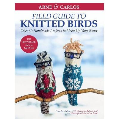 Arne & Carlos' Field Guide to Knitted Birds - by  Carlos Zachrison & Arne Nerjordet (Paperback)