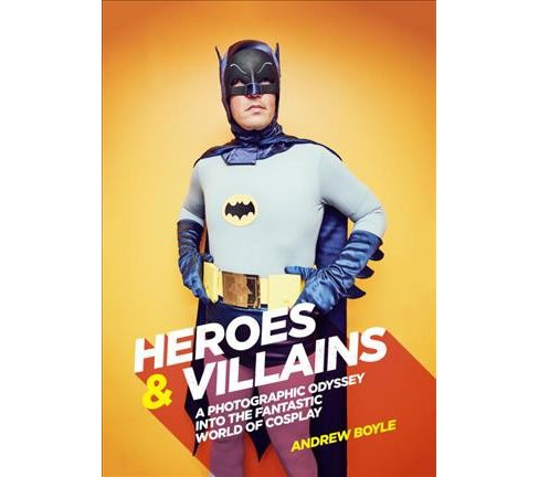 Heroes & Villains : A Photographic Odyssey into the Fantastic World of Cosplay (Hardcover) (Andrew - image 1 of 1