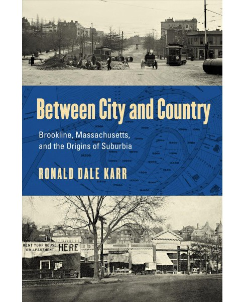 Between City and Country : Brookline, Massachusetts, and the Origins of Suburbia -  (Paperback) - image 1 of 1