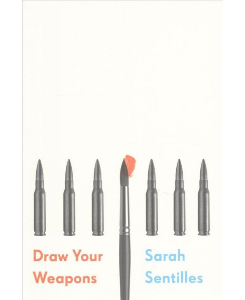 Draw Your Weapons -  by Sarah Sentilles (Hardcover) - image 1 of 1