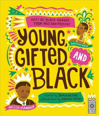 Young, Gifted and Black : Meet 52 Black Heroes from Past and Present - by Jamia Wilson (Hardcover)