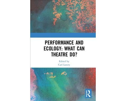 Performance and Ecology : What Can Theatre Do? -  (Hardcover) - image 1 of 1