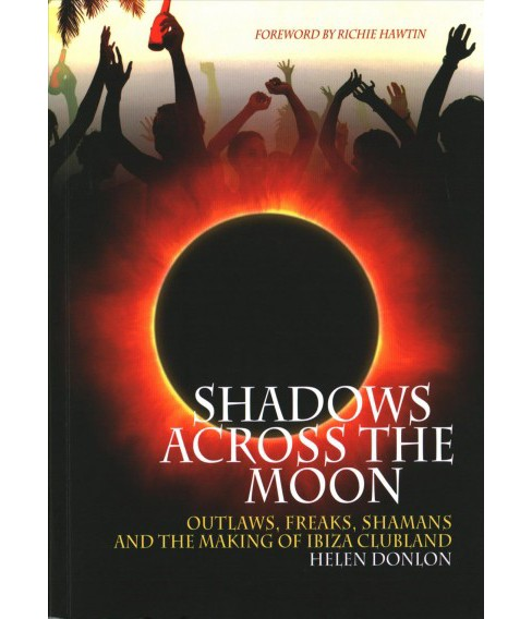 Shadows Across the Moon : Outlaws, Freaks, Shamans, and the Making of Ibiza Clubland (Paperback) (Helen - image 1 of 1