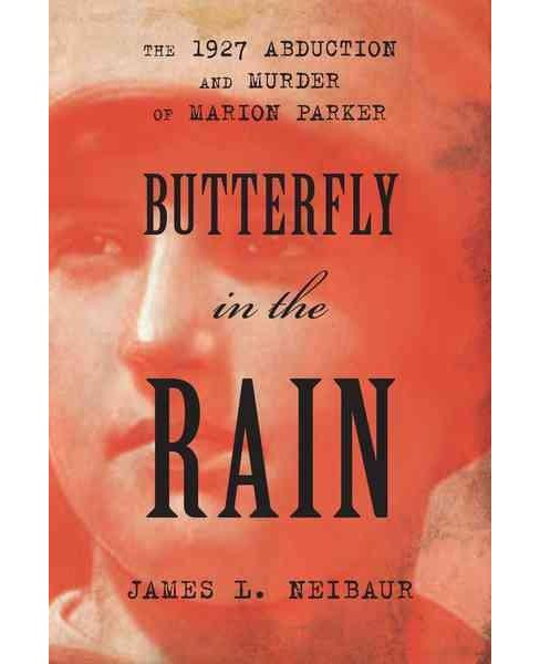 Butterfly in the Rain : The 1927 Abduction and Murder of Marion Parker (Hardcover) (James L. Neibaur) - image 1 of 1