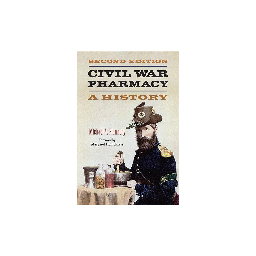 Civil War Pharmacy : A History - by Michael A. Flannery (Paperback)