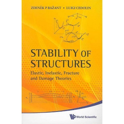 Stability of Structures: Elastic, Inelastic, Fracture and Damage Theories - by  Zdenek P Bazant & Luigi Cedolin (Paperback)