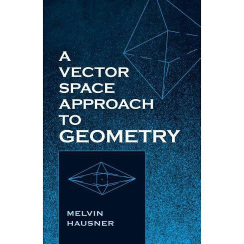 A Vector Space Approach to Geometry - (Dover Books on Mathematics) by  Melvin Hausner (Paperback) - image 1 of 1