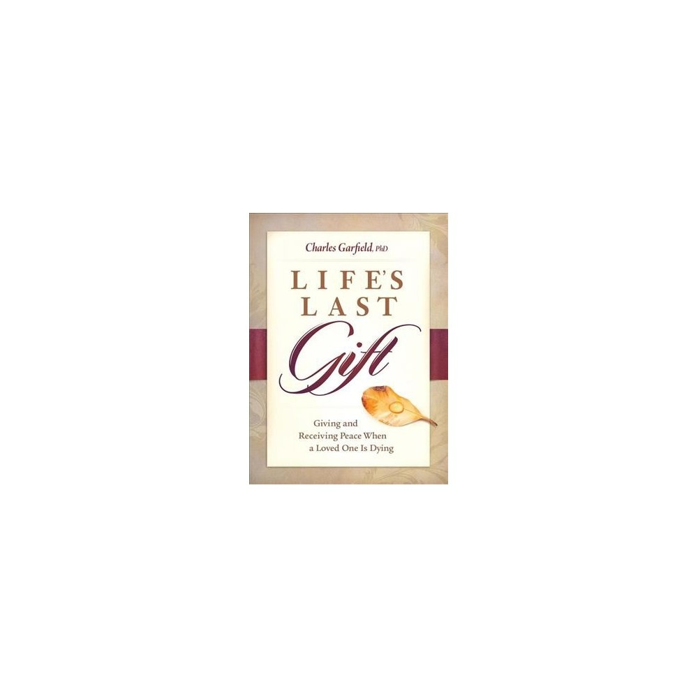 Life's Last Gift : Giving and Receiving Peace When a Loved One Is Dying (Paperback) (Charles Garfield)