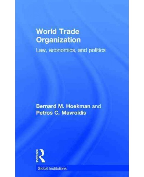 World Trade Organization : Law, Economics, and Politics (Revised) (Hardcover) (Bernard M. Hoekman & - image 1 of 1