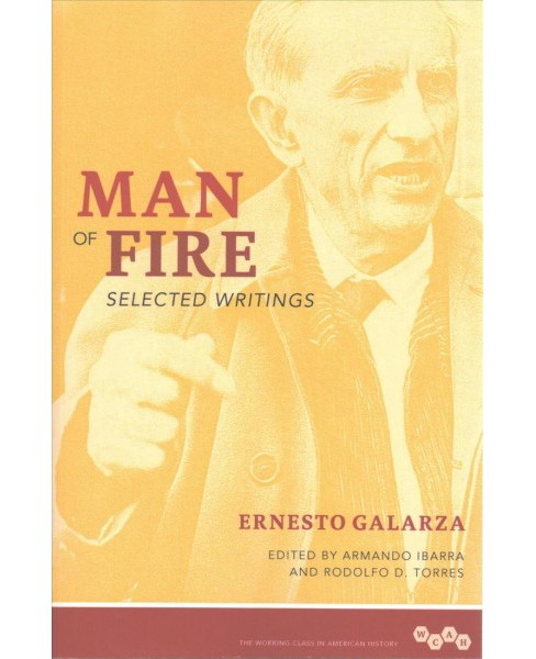 Man of Fire : Selected Writings (Reprint) (Paperback) (Ernesto Galarza) - image 1 of 1