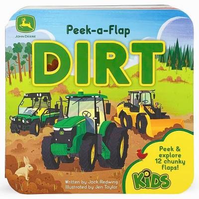 Dirt - (John Deere Peek-A-Flap Board Book)by Jack Redwing (Board_book)