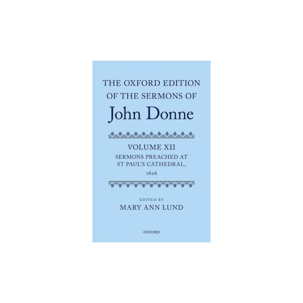 Oxford Edition of the Sermons of John Donne : Sermons Preached at St Paul's Cathedral 1626 (Vol 12)