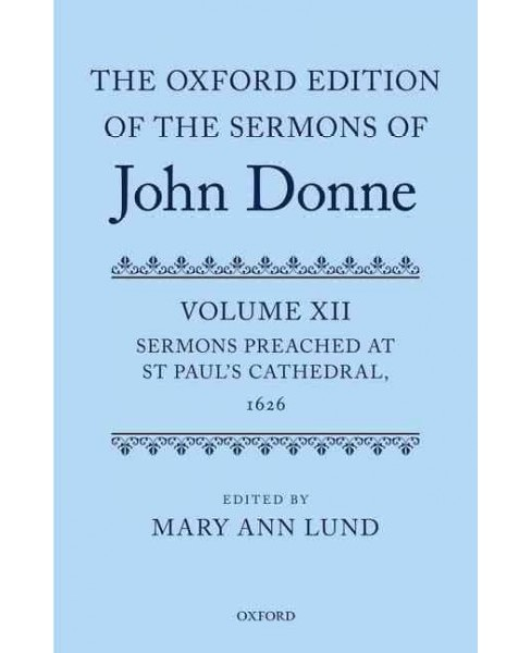 Oxford Edition of the Sermons of John Donne : Sermons Preached at St Paul's Cathedral 1626 (Vol 12) - image 1 of 1