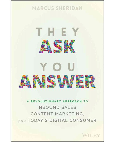 They Ask, You Answer : A Revolutionary Approach to Inbound Sales, Content Marketing, and Today's Digital - image 1 of 1