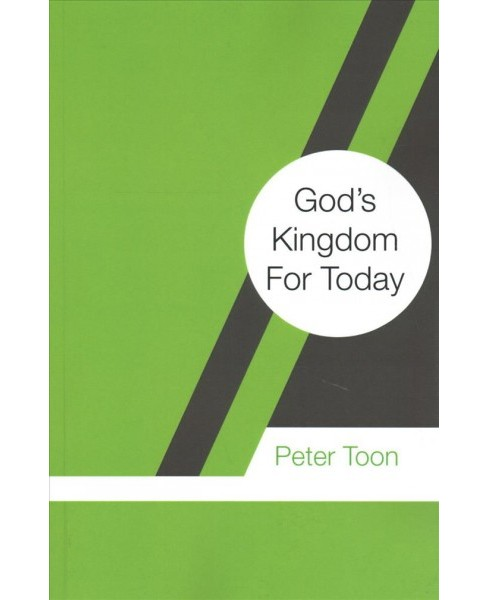 God's Kingdom for Today -  by Peter Toon (Paperback) - image 1 of 1
