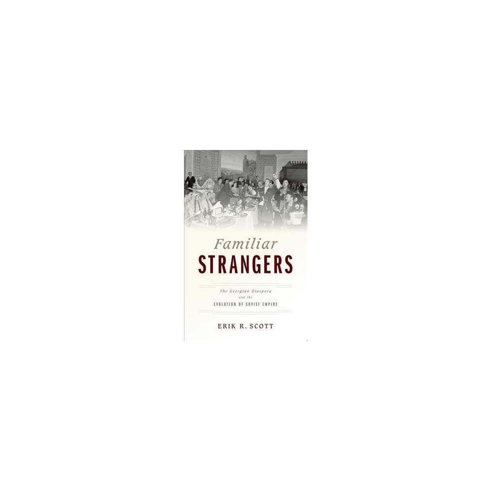 Familiar Strangers : The Georgian Diaspora and the Evolution of Soviet Empire (Reprint) (Paperback)