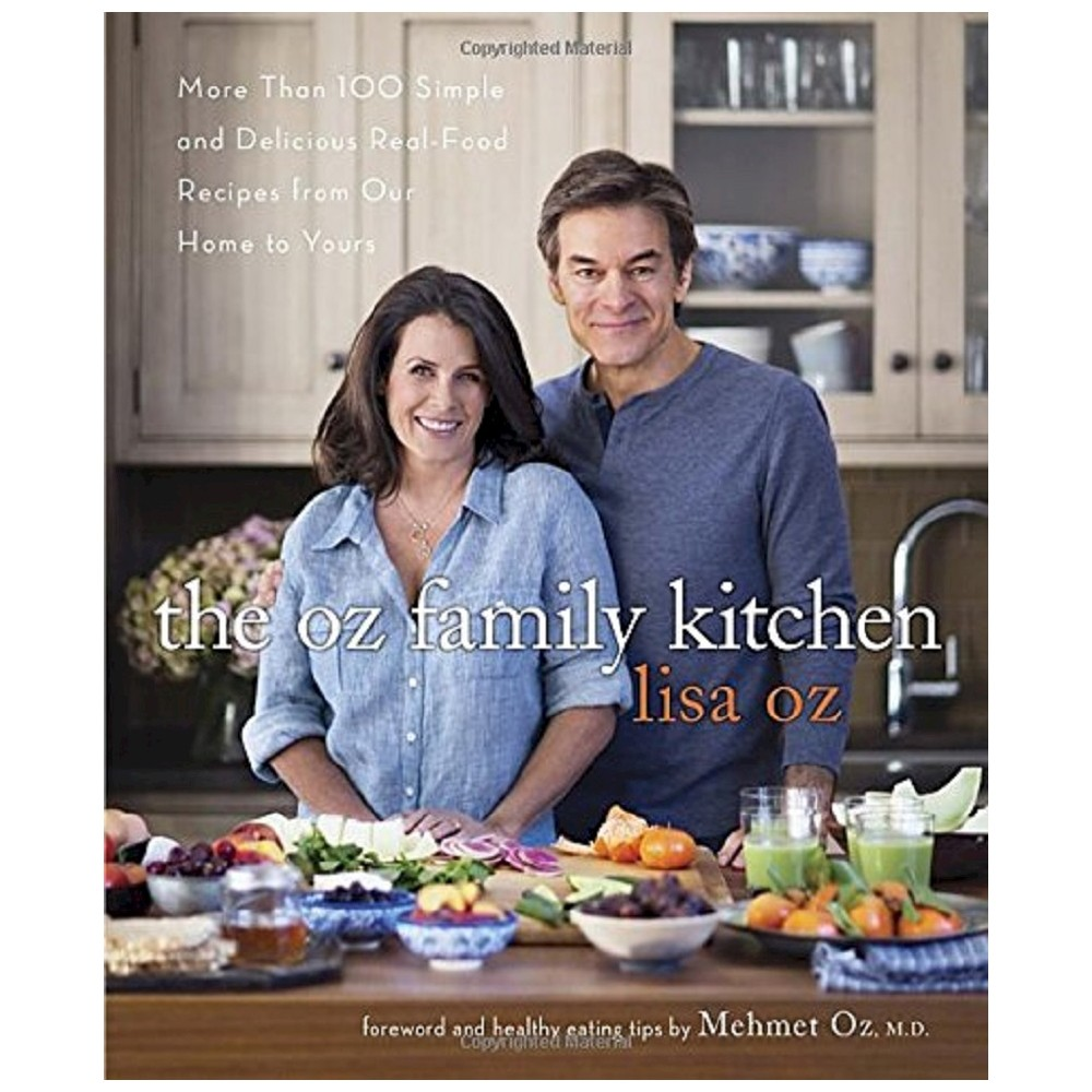 Oz Family Kitchen : More Than 100 Simple and Delicious Real-Food Recipes from Our Home to Yours
