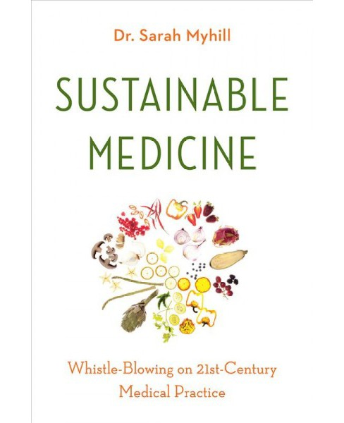 Sustainable Medicine : Whistle-Blowing on 21st-Century Medical Practice -  (Paperback) - image 1 of 1