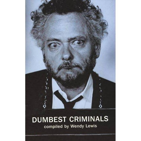 Dumbest Criminals - by  Wendy Lewis (Paperback) - image 1 of 1