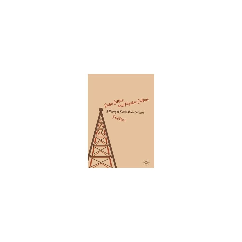 Radio Critics and Popular Culture : A History of British Radio Criticism - by Paul Rixon (Hardcover)