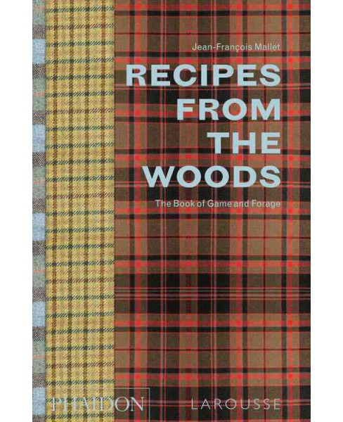 Recipes from the Woods : The Book of Game and Forage (Hardcover) (Jean-franu00e7ois Mallet) - image 1 of 1