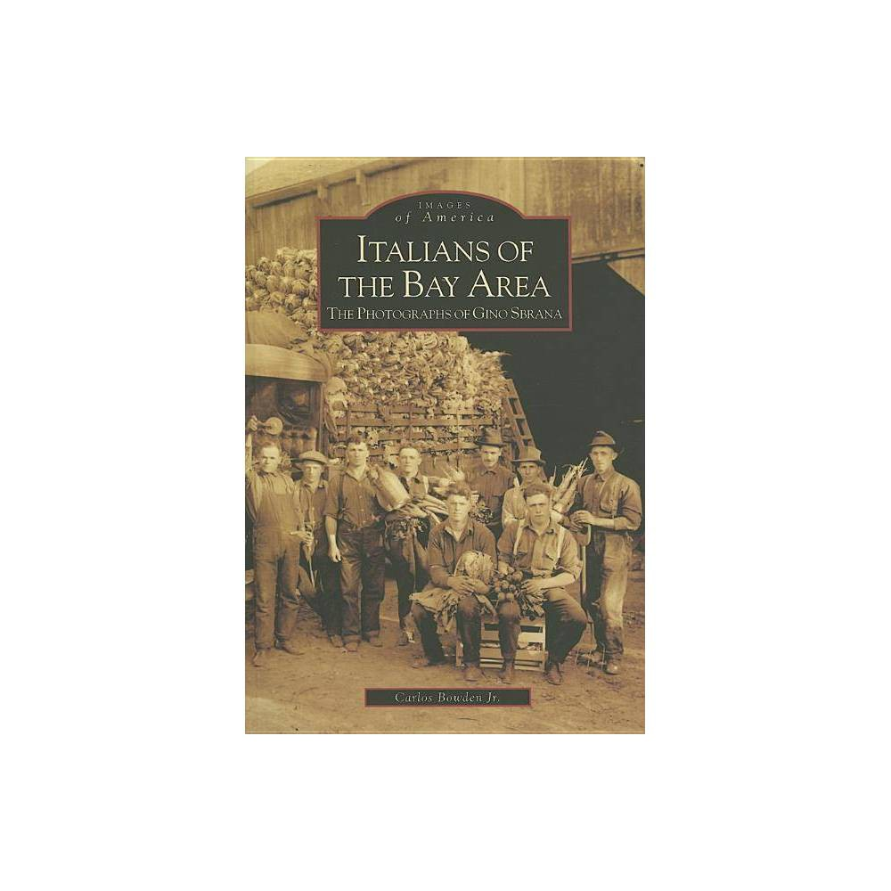 Italians Of The Bay Area Images Of America Arcadia Publishing By Carlos Bowden Jr Paperback