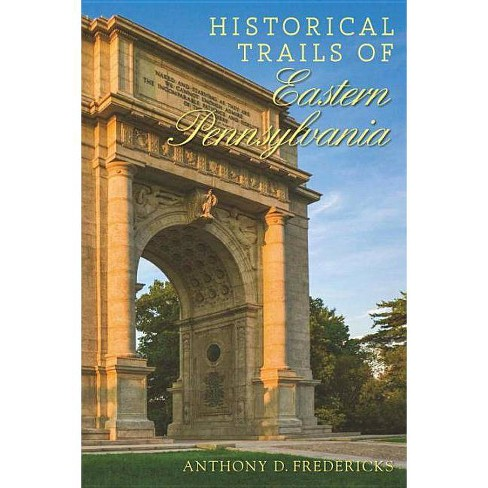 Historical Trails of Eastern Pennsylvania - by  Anthony D Fredericks (Paperback) - image 1 of 1