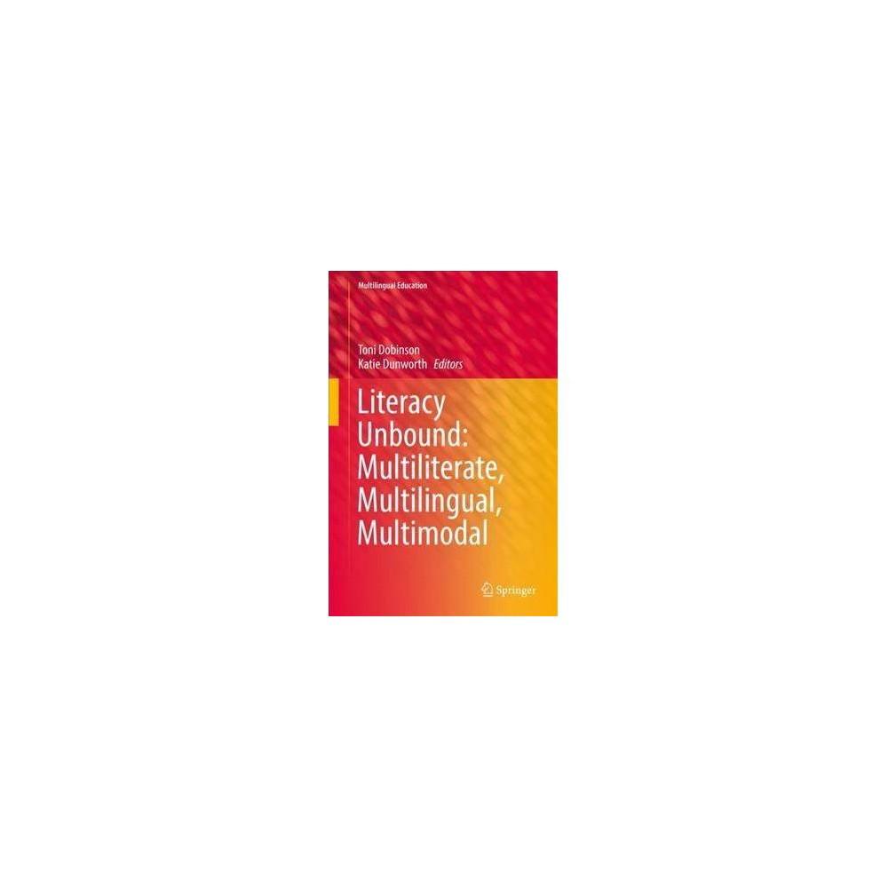 Literacy Unbound : Multiliterate, Multilingual, Multimodal - (Hardcover)