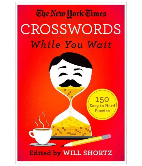 New York Times Crosswords While You Wait : 150 Easy to Hard Puzzles (Paperback) - image 1 of 1