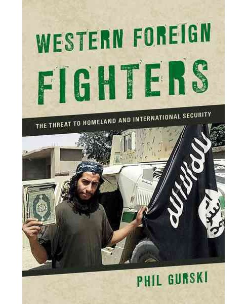 Western Foreign Fighters : The Threat to Homeland and International Security (Paperback) (Phil Gurski) - image 1 of 1