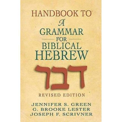 Handbook to a Grammar for Biblical Hebrew - by  Jennifer S Green & G Brooke Lester & Joseph F Scrivner - image 1 of 1