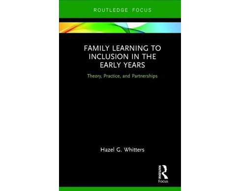 Family Learning to Inclusion in the Early Years : Theory, Practice, and Partnerships -  (Hardcover) - image 1 of 1